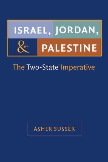 Israel, Jordan, and Palestine - The Two-State Imperative ebook by Asher Susser