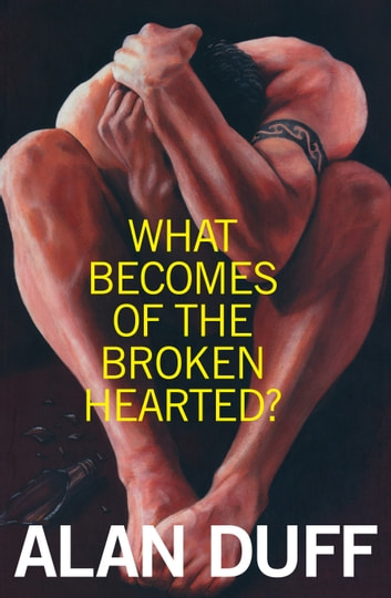What Becomes of the Broken Hearted? ebook by Alan Duff