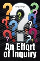 An Effort of Inquiry ebook by Larry Munger