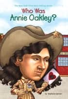 Who Was Annie Oakley? ebook by Stephanie Spinner, Larry Day, Nancy Harrison