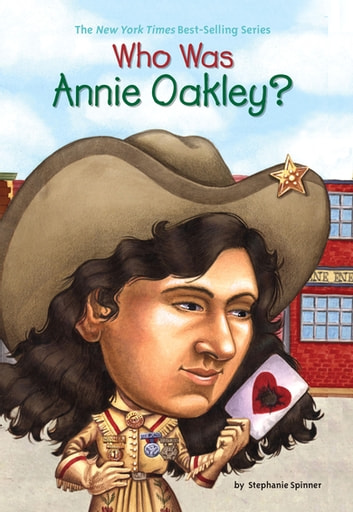 Who Was Annie Oakley? ebook by Stephanie Spinner,Who HQ