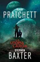 La Utopía Larga (La Tierra Larga 4) eBook by Terry Pratchett, Stephen Baxter