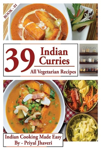 39 Indian Curries - All Vegetarian Recipes - Indian Cooking Made Easy, #1 ebook by Priyal Jhaveri