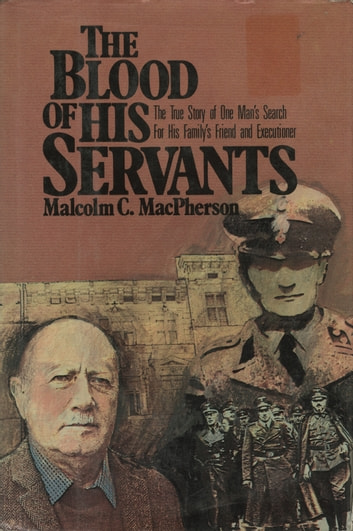 The Blood of His Servants - The True Story of One Man's Search for His Family's Friend and Executioner ebook by Malcolm MacPherson