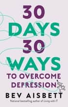 30 Days 30 Ways To Overcome Depression ebook by