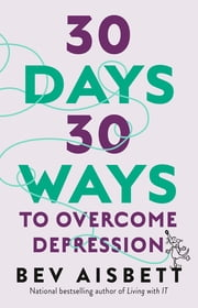 30 Days 30 Ways To Overcome Depression ebook by Bev Aisbett