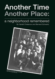 Another Time Another Place - a neighborhood remembered ebook by Gerald Chatanow|Bernard D. Schwartz