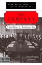 The Company - A Short History of a Revolutionary Idea ebook by John Micklethwait, Adrian Wooldridge