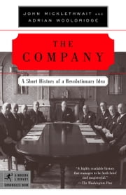 The Company - A Short History of a Revolutionary Idea ebook by John Micklethwait,Adrian Wooldridge