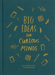 Big Ideas for Curious Minds - An Introduction to Philosophy ebook by The School of Life, Alain de Botton, Anna Doherty