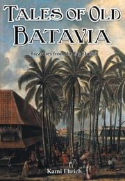Tales of Old Batavia - Treasures From the Big Durian ebook by Kami Ehrich