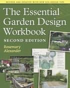 The Essential Garden Design Workbook ebook by Rosemary Alexander