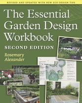 The Essential Garden Design Workbook - Second Edition ebook by Rosemary Alexander