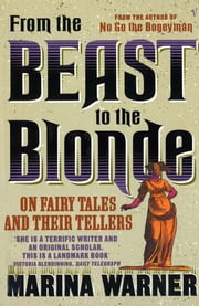 From The Beast To The Blonde - On Fairy Tales and Their Tellers ebook by Marina Warner