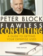 Flawless Consulting, Enhanced Edition ebook by Peter Block
