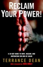Reclaim Your Power! - A 30-Day Guide to Hope, Healing, and Inspiration for Men of Color ebook by Terrance Dean, Tavis Smiley