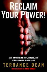 Reclaim Your Power! - A 30-Day Guide to Hope, Healing, and Inspiration for Men of Color ebook by Terrance Dean,Tavis Smiley