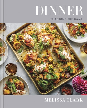 Dinner - Changing the Game: A Cookbook ebook by Melissa Clark