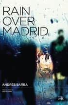 Rain Over Madrid ebook by Andrés Barba, Lisa Dillman