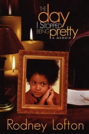 The Day I Stopped Being Pretty ebook by Rodney Lofton