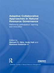Adaptive Collaborative Approaches in Natural Resource Governance - Rethinking Participation, Learning and Innovation ebook by Hemant R. Ojha,Andy Hall,Rasheed Sulaiman V