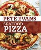 Seafood Pizza ebook by Pete Evans