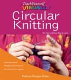 Teach Yourself VISUALLY Circular Knitting ebook by Melissa Morgan-Oakes