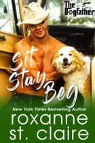 Sit...Stay...Beg ebook by Roxanne St. Claire