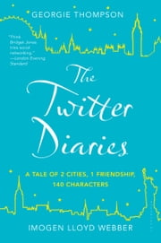 The Twitter Diaries - A Tale of 2 Cities, 1 Friendship, 140 Characters ebook by Georgie Thompson,Imogen Lloyd Webber
