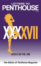 Letters to Penthouse XXXXVII - SEXXX On the Job ebook by Penthouse International