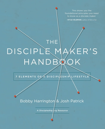 The Disciple Maker's Handbook - Seven Elements of a Discipleship Lifestyle ebook by Bobby William Harrington,Josh Robert Patrick