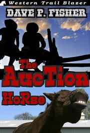 The Auction Horse ebook by Dave P Fisher