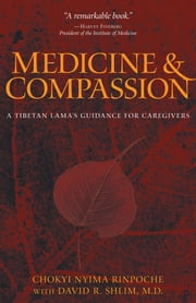 Medicine and Compassion - A Tibetan Lama's Guidance for Caregivers ebook by Chokyi Nyima Rinpoche,David R Shlim, M.D.,Erik Pema Kunsang,Harvey Fineberg,Donald Fineberg