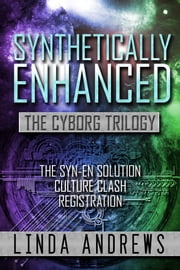 Synthetically-Enhanced: The Cyborg Trilogy ebook by Linda Andrews