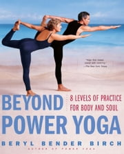 Beyond Power Yoga - 8 Levels of Practice for Body and Soul ebook by Beryl Bender Birch