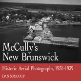 McCully's New Brunswick - Photographs From the Air, 1931-1939 ebook by Dan Soucoup