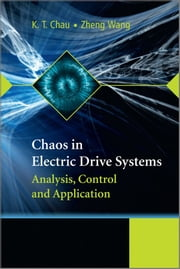 Chaos in Electric Drive Systems - Analysis, Control and Application ebook by K. T. Chau,Zheng Wang