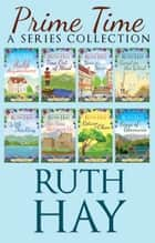 Prime Time - A Series Collection ebook by Ruth Hay