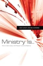 Ministry Is . . . ebook by Dave Earley,Ben Gutiérrez