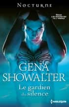 Le gardien du silence ebook by Gena Showalter