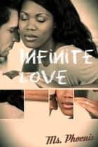 Infinite Love ebook by Ms Phoenix