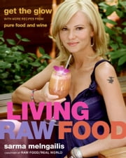 Living Raw Food - Get the Glow with More Recipes from Pure Food and Wine ebook by Sarma Melngailis