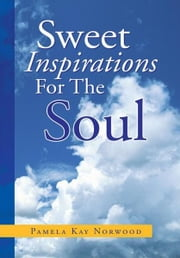 Sweet Inspirations For The Soul ebook by Pamela Kay Norwood