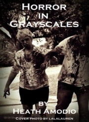 Horror in Grayscales ebook by Heath Amodio