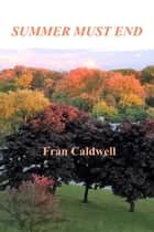Summer Must End ebook by Fran Caldwell