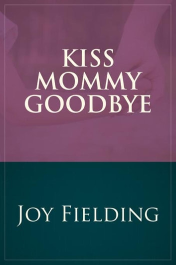 Kiss Mommy Goodbye ebook by Joy Fielding