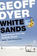 White Sands - Experiences from the Outside World ebook by Geoff Dyer
