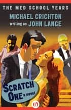 Scratch One ebook by Michael Crichton,John Lange