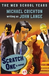 Scratch One - A Novel ebook by Michael Crichton,John Lange