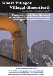 Ghost villages: villaggi dimenticati ebook by Debora Bergaglio